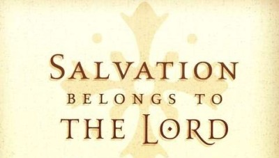 Salvation Belongs to the Lord